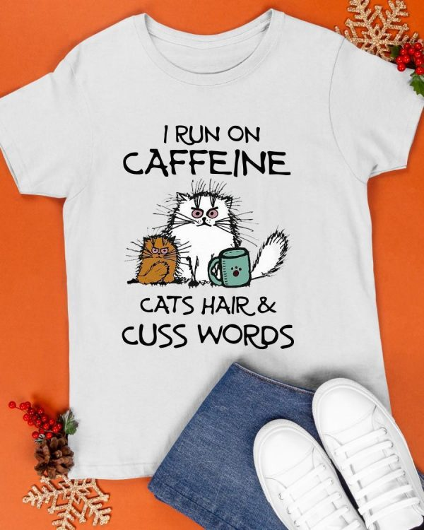I Run On Caffeine Cats Hair And Cuss Words Shirt