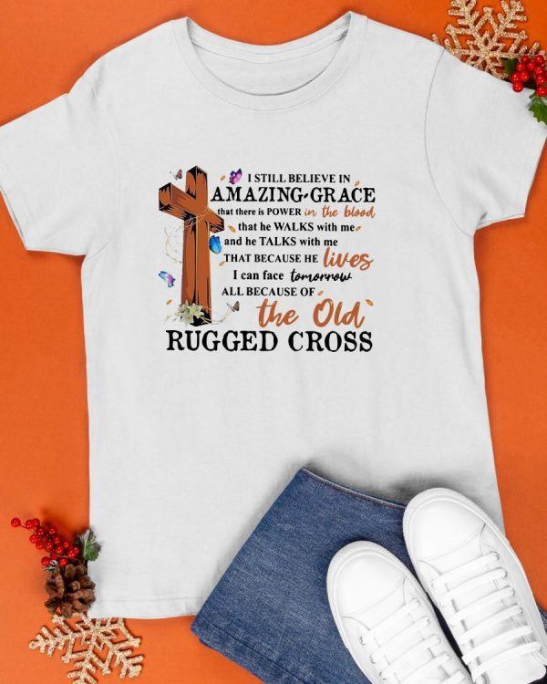 I Still Believe In Amazing Grace That There Is Power In The Blood Shirt