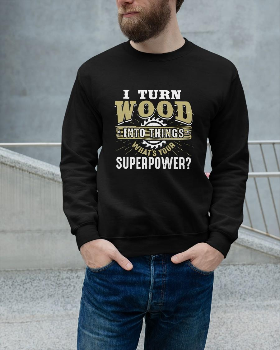 I Turn Wood Into Things What's Your Superpower Sweater