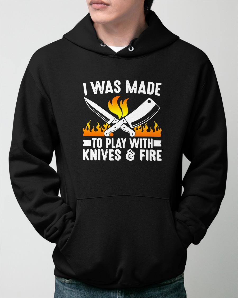 I Was Made To Play With Knives And Fire Hoodie