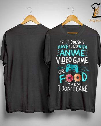 If It Doesn't Have To Do With Anime Video Game Shirt