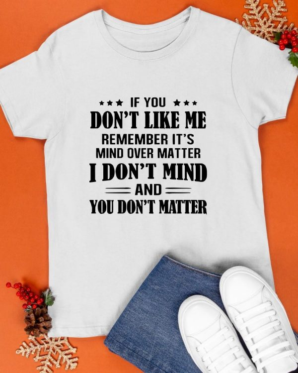 If You Don't Like Me Remember It's Mind Over Matter I Don't Mind Shirt