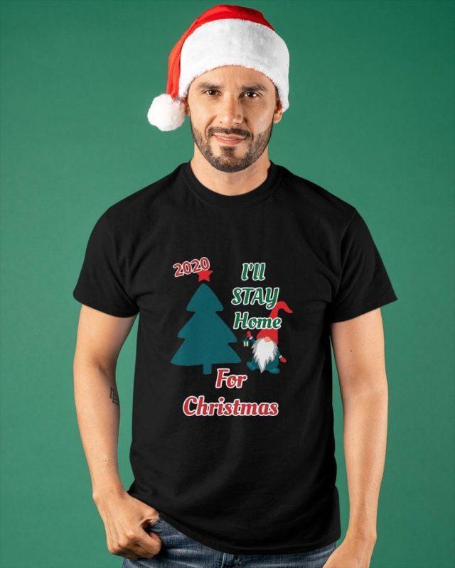 I'll Stay Home For Christmas 2020 Shirt