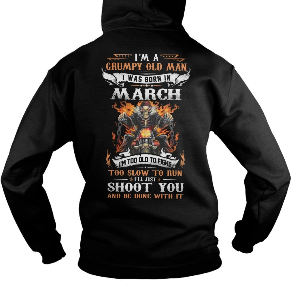 I'm A Grumpy Old Man I Was Born In March I'm Too Old To Fight Hoodie