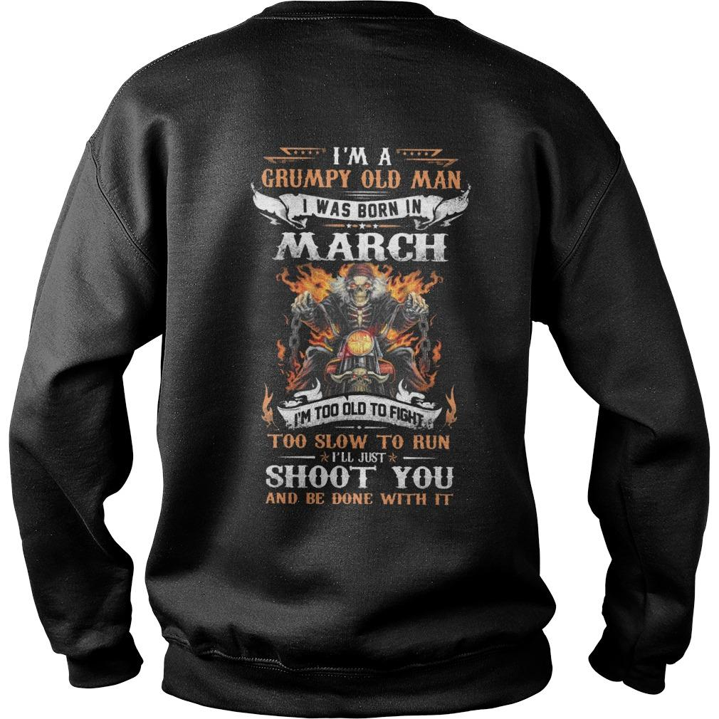 I'm A Grumpy Old Man I Was Born In March I'm Too Old To Fight Sweater
