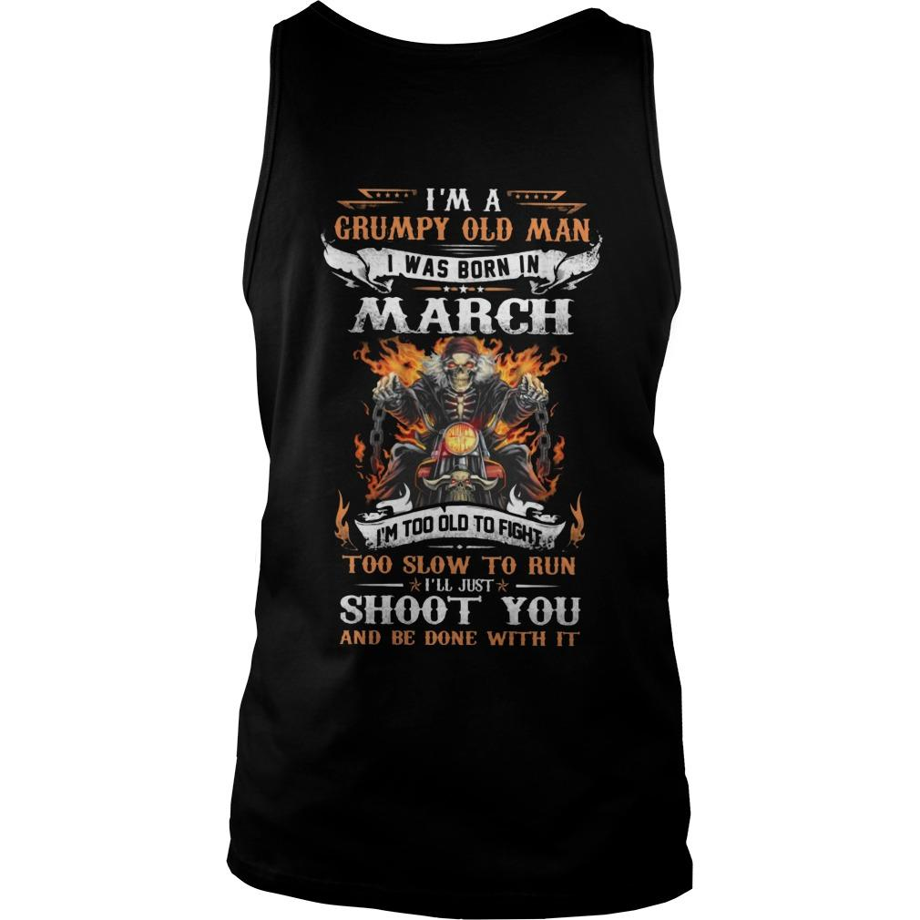 I'm A Grumpy Old Man I Was Born In March I'm Too Old To Fight Tank Top