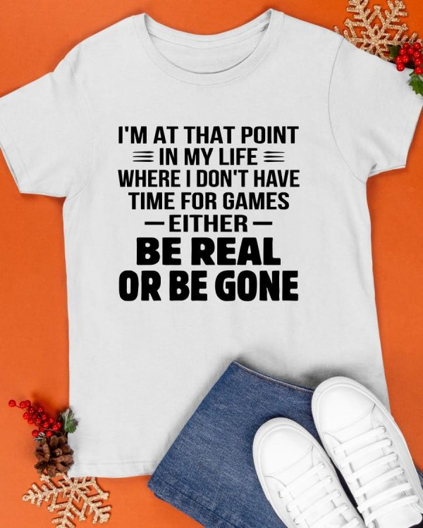 I'm At That Point In My Life Where I Don't Have Time For Games Either Shirt