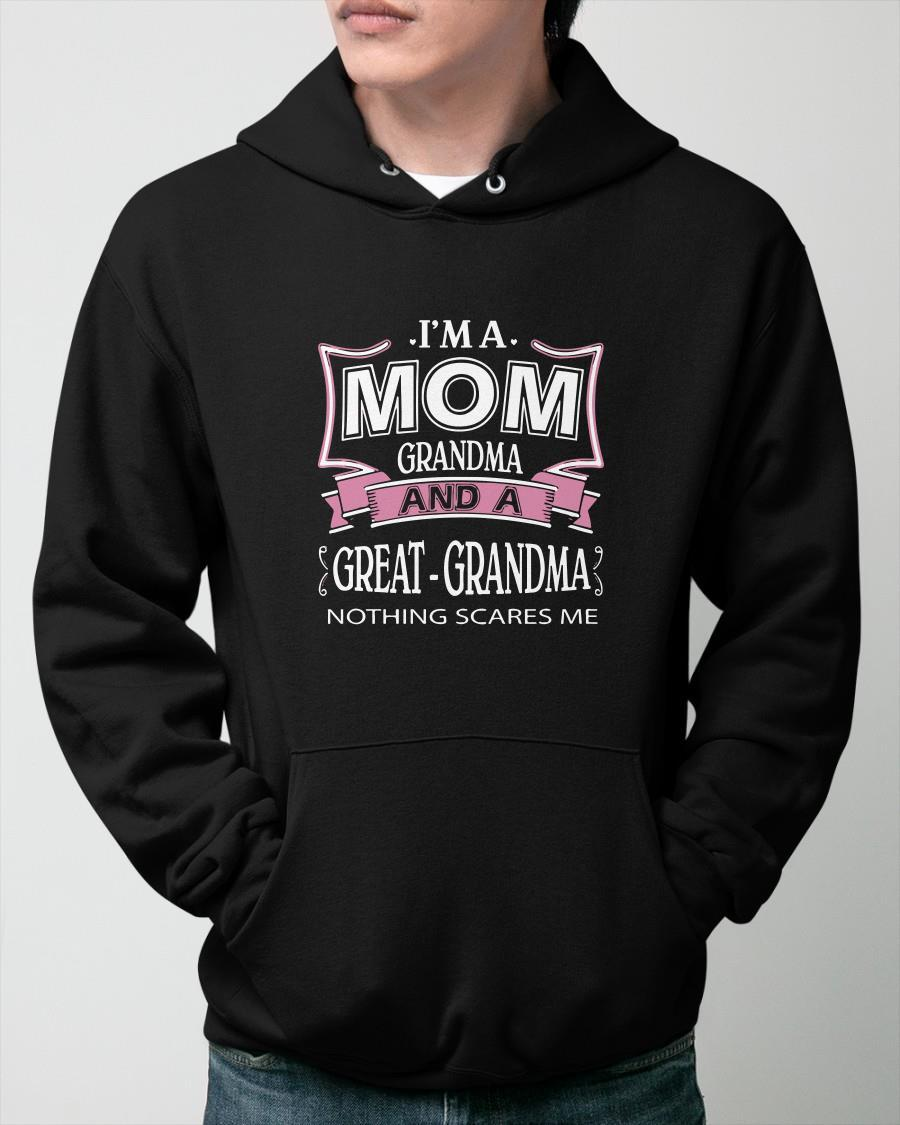 I'm Mom Grandma And A Great Grandma Nothing Scares Me Hoodie