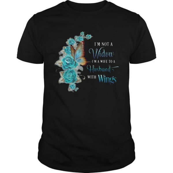 I'm Not A Widow I'm A Wife To A Husband With Wings Shirt