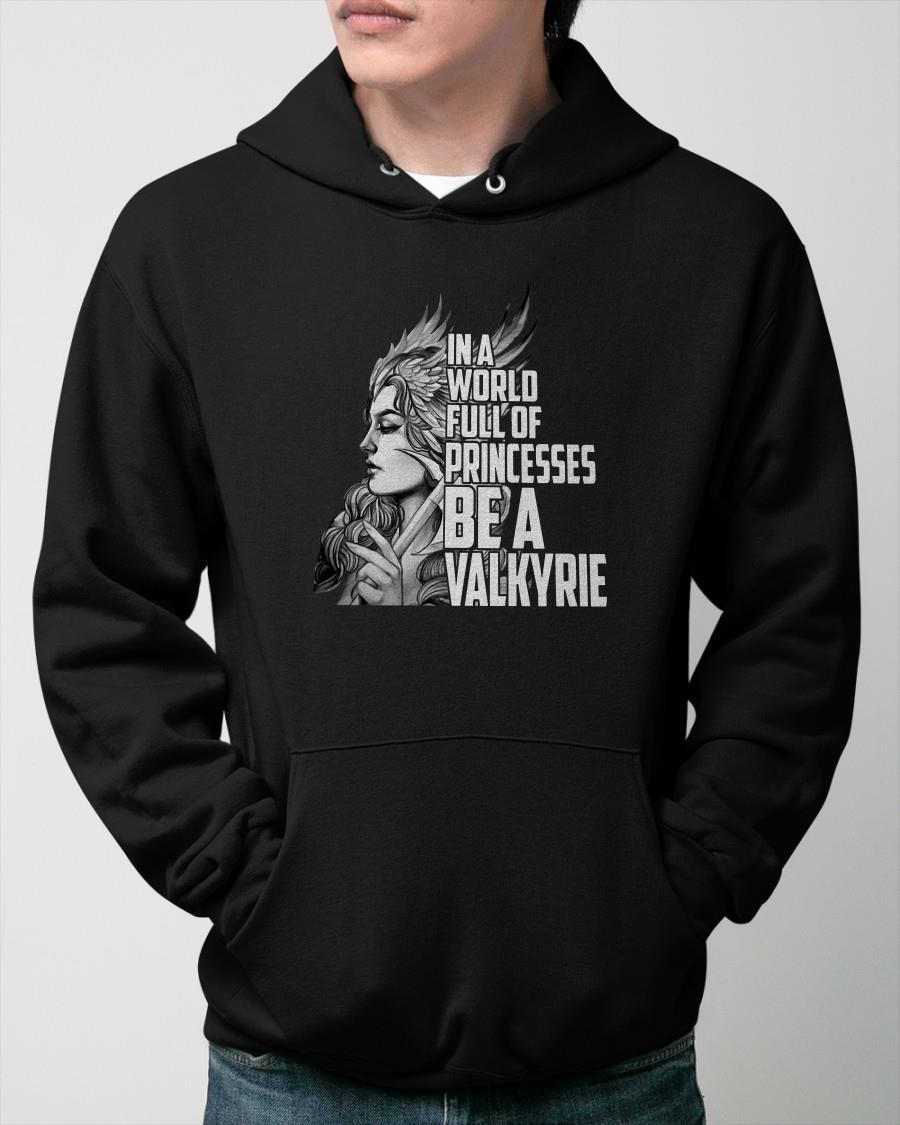 In A World Full Of Princess Be A Valkyrie Hoodie