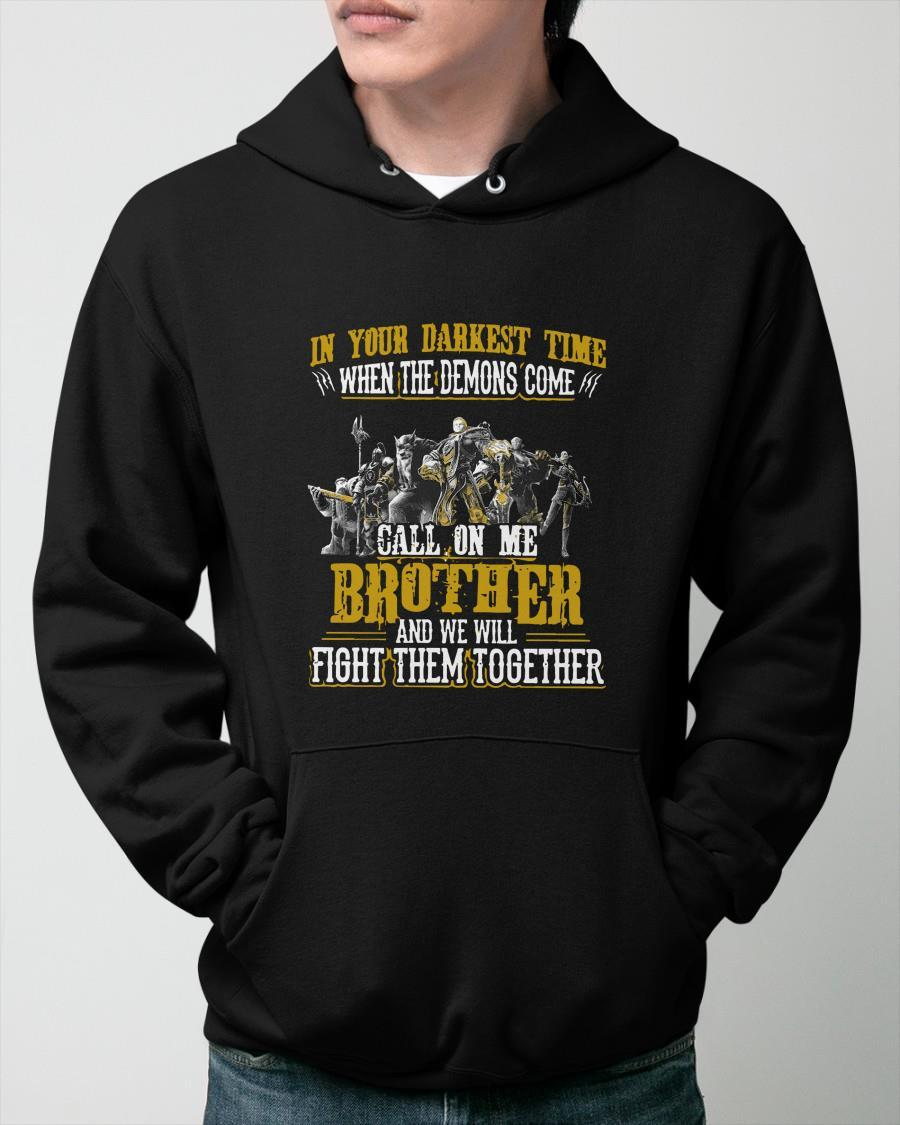 In Your Darkest Time When The Demons Come Call On Me Brother Hoodie