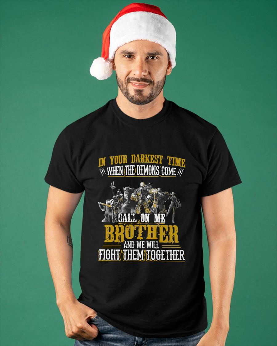 In Your Darkest Time When The Demons Come Call On Me Brother Shirt