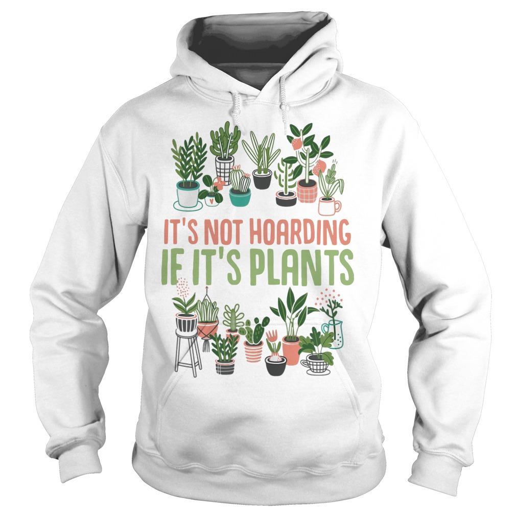 It's Not Hoarding If It's Plants Hoodie