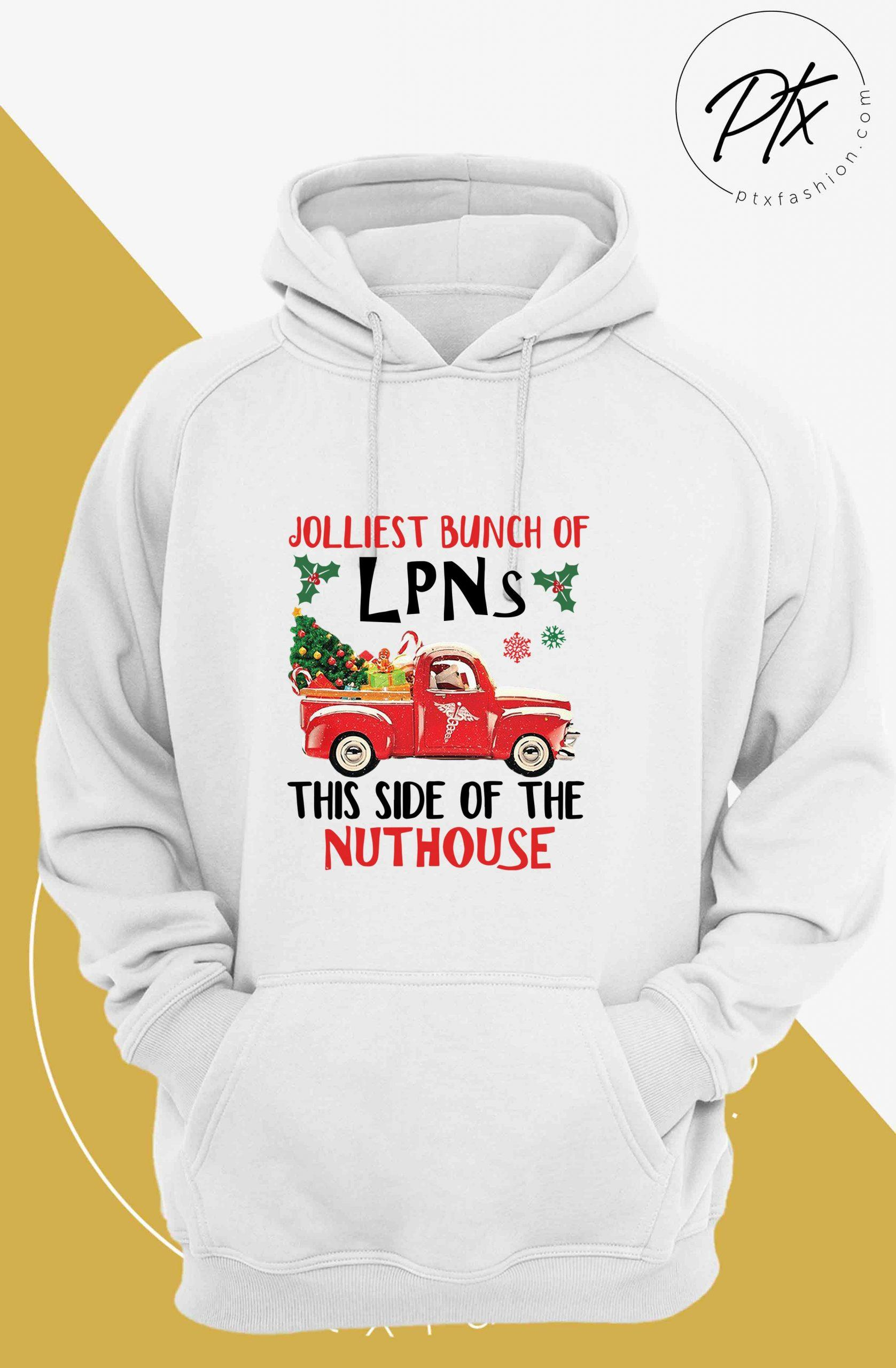 Jolliest Bunch Of Lpns This Side Of The Nuthouse Hoodie