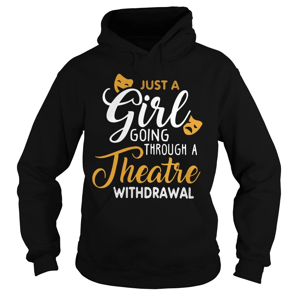 Just A Girl Going Through Theatre Withdrawal Hoodie