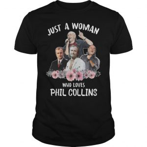 Just A Woman Who Loves Phil Collins Shirt