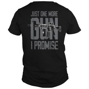 Just One More Gun I Promise Shirt