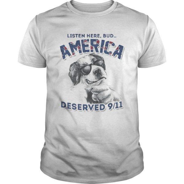 Listen Here Bud America Deserved 9-11 Shirt