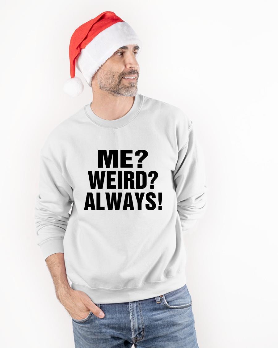 Me Weird Always Sweater
