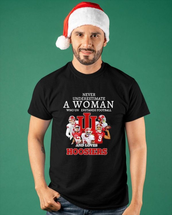 Never Underestimate A Woman Who Understands Football And Loves Hoosiers Shirt