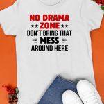 No Drama Zone Don't Bring That Mess Around Here Shirt