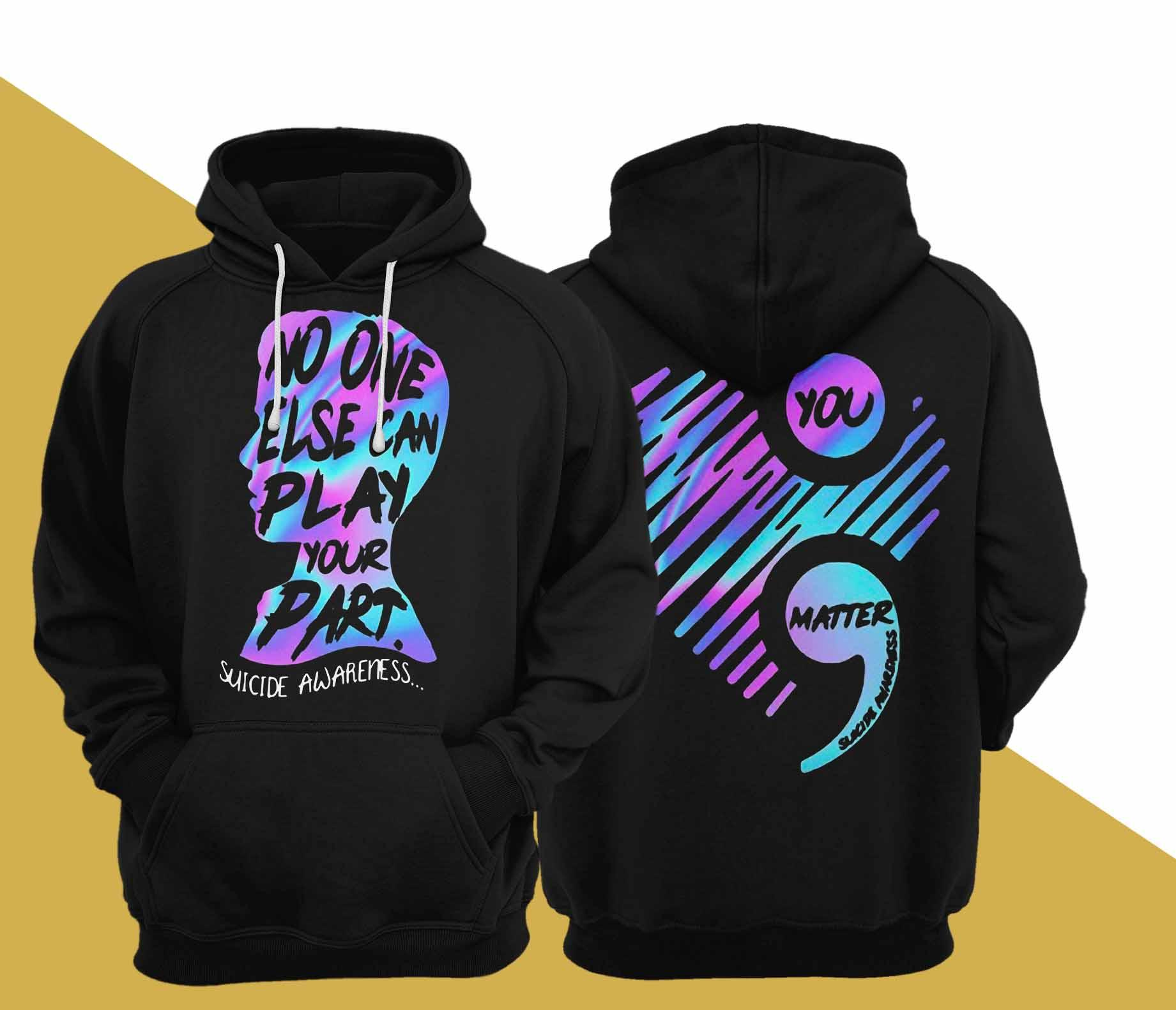 No One Else Can Play Your Part Suicide Awareness Hoodie