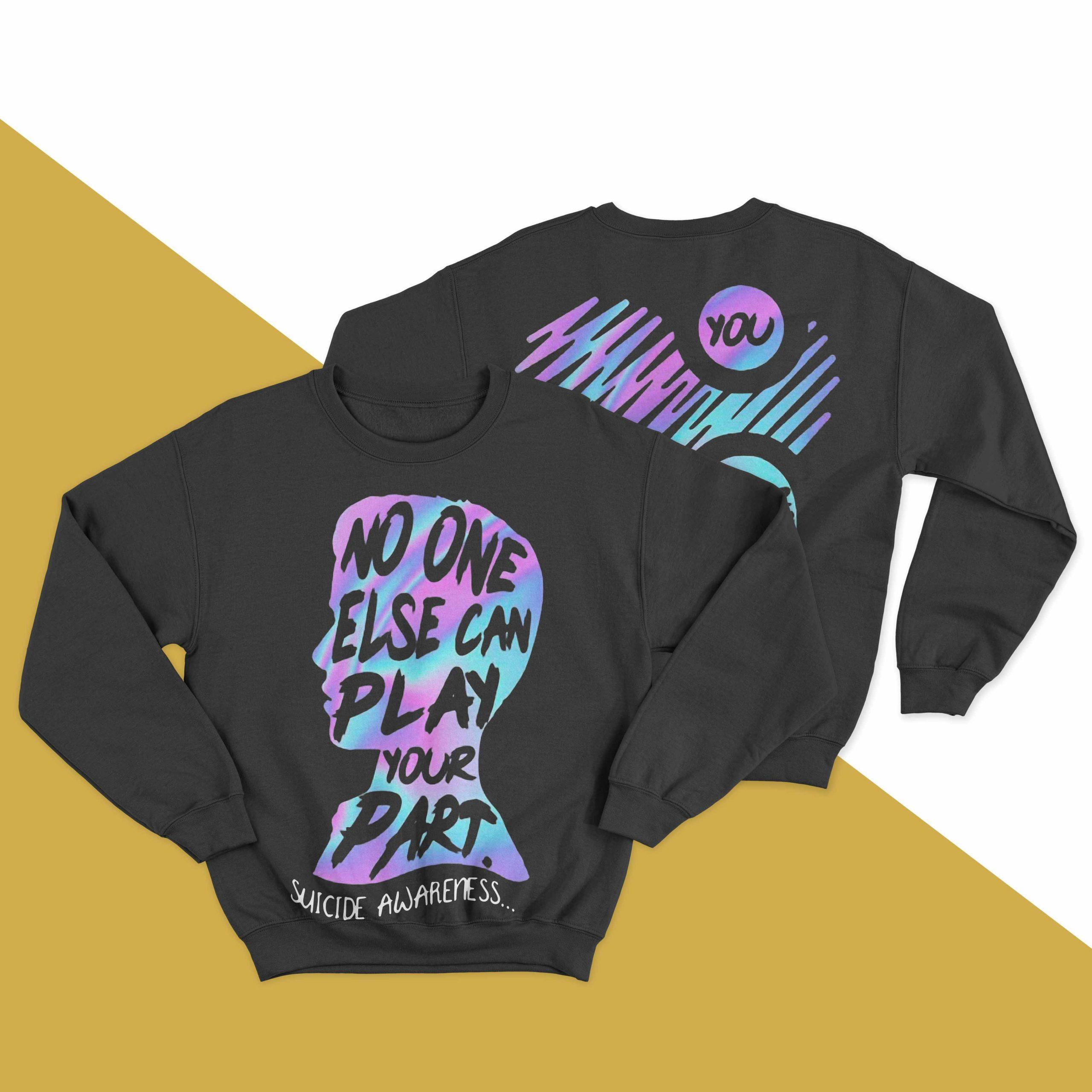 No One Else Can Play Your Part Suicide Awareness Sweater