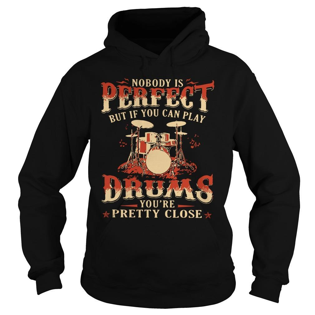 Nobody Is Perfect But If You Can Play Drums You're Pretty Close Hoodie