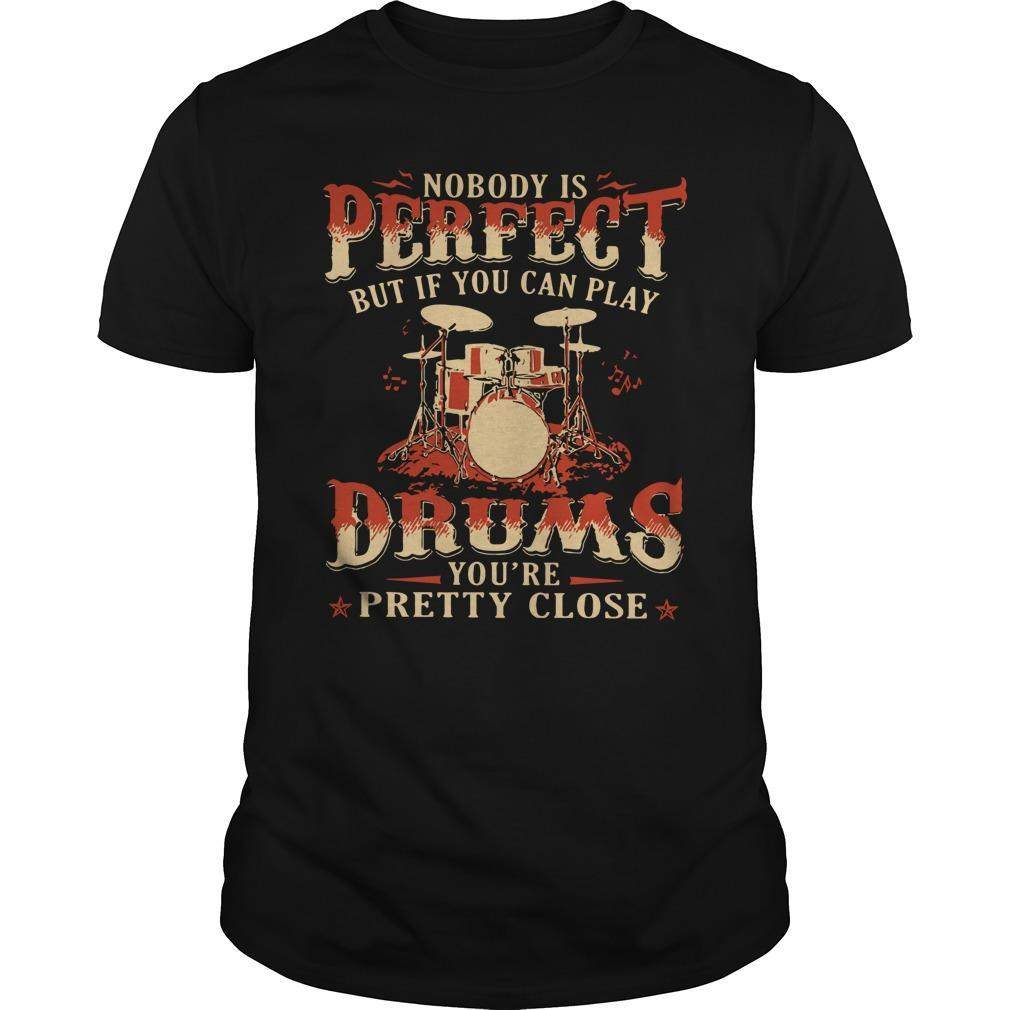 Nobody Is Perfect But If You Can Play Drums You're Pretty Close Longsleeve