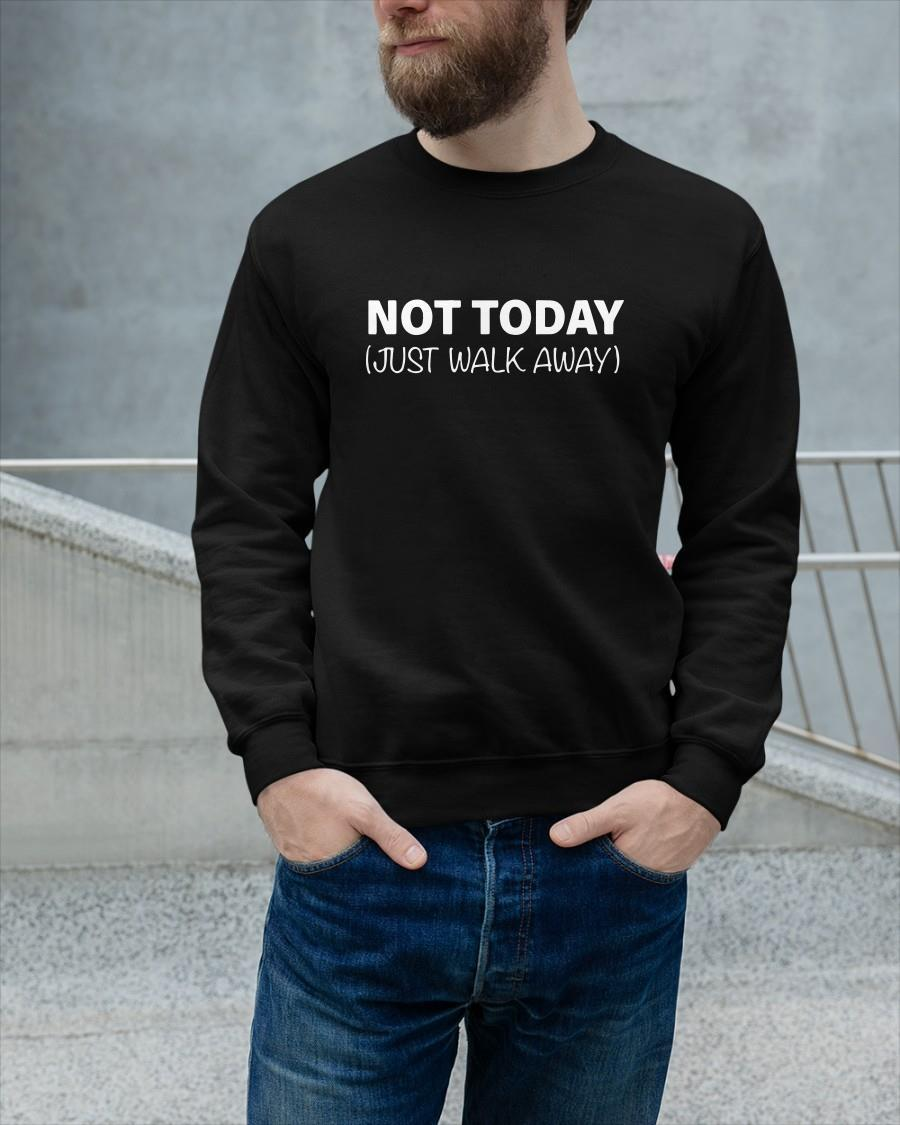 Not Today Just Walk Away Longsleeve