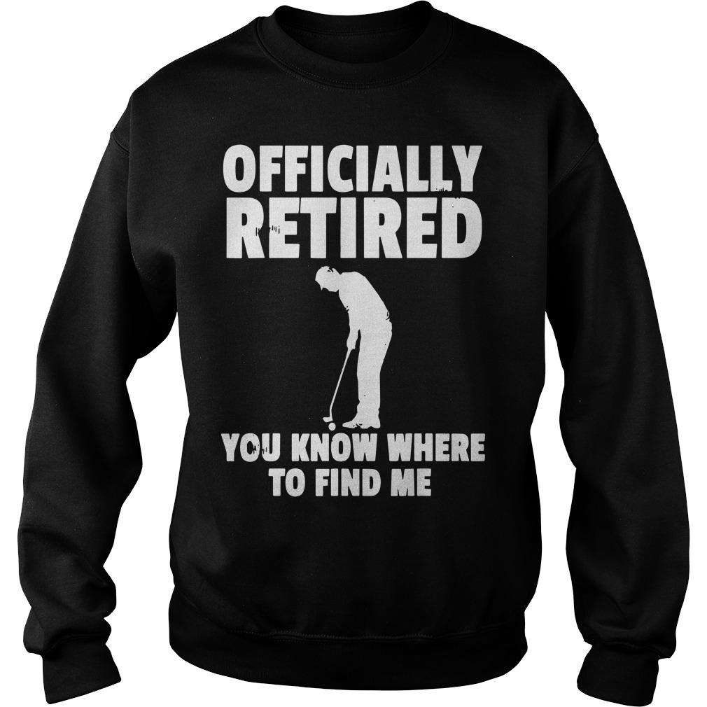Officially Retired You Know Where To Find Me Sweater