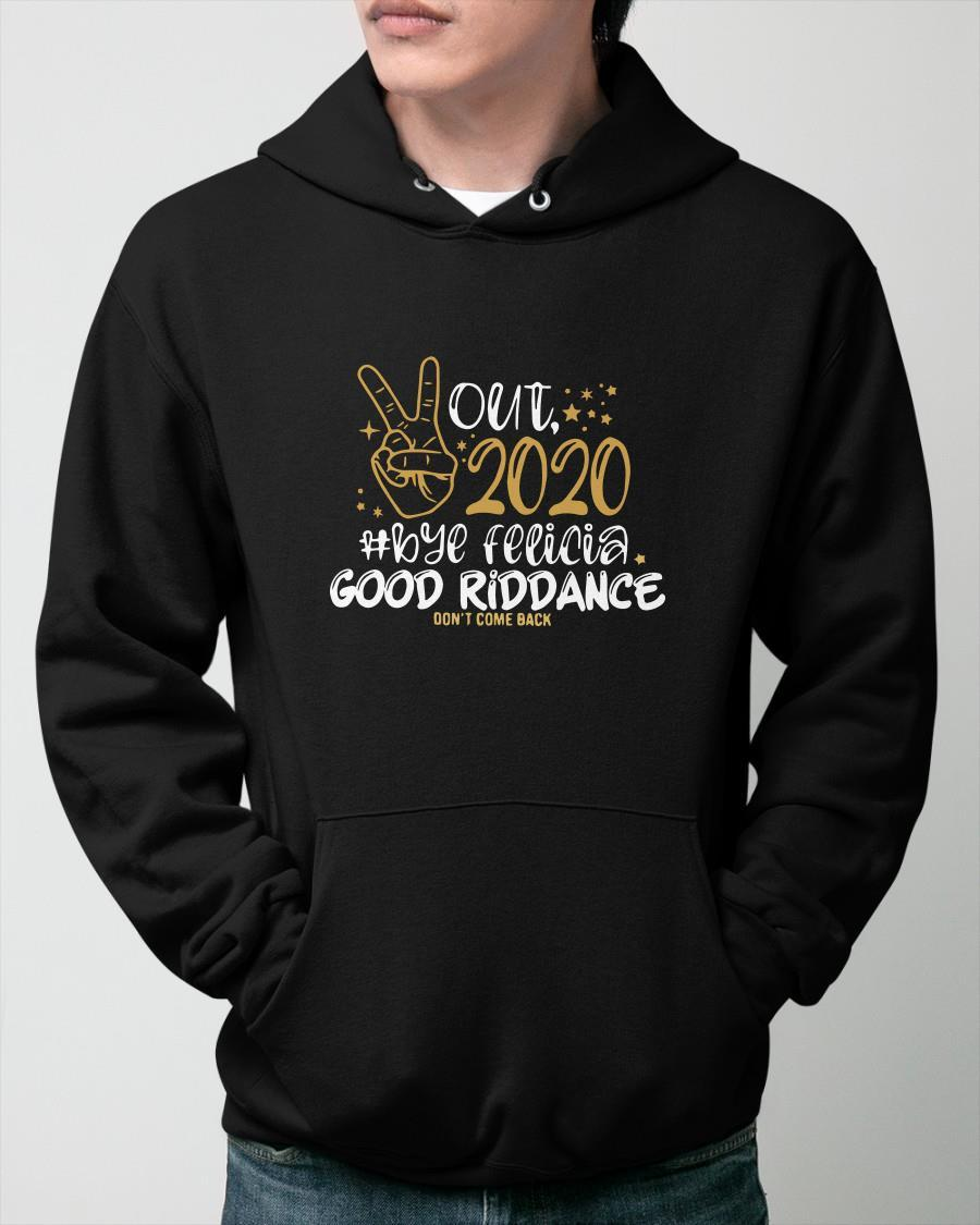 Out 2020 Bye Felicia Good Riddance Don't Come Back Hoodie