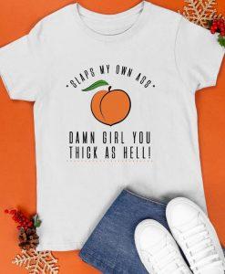 Peach Slaps My Own Ass Damn Girl You Thick As Hell Shirt