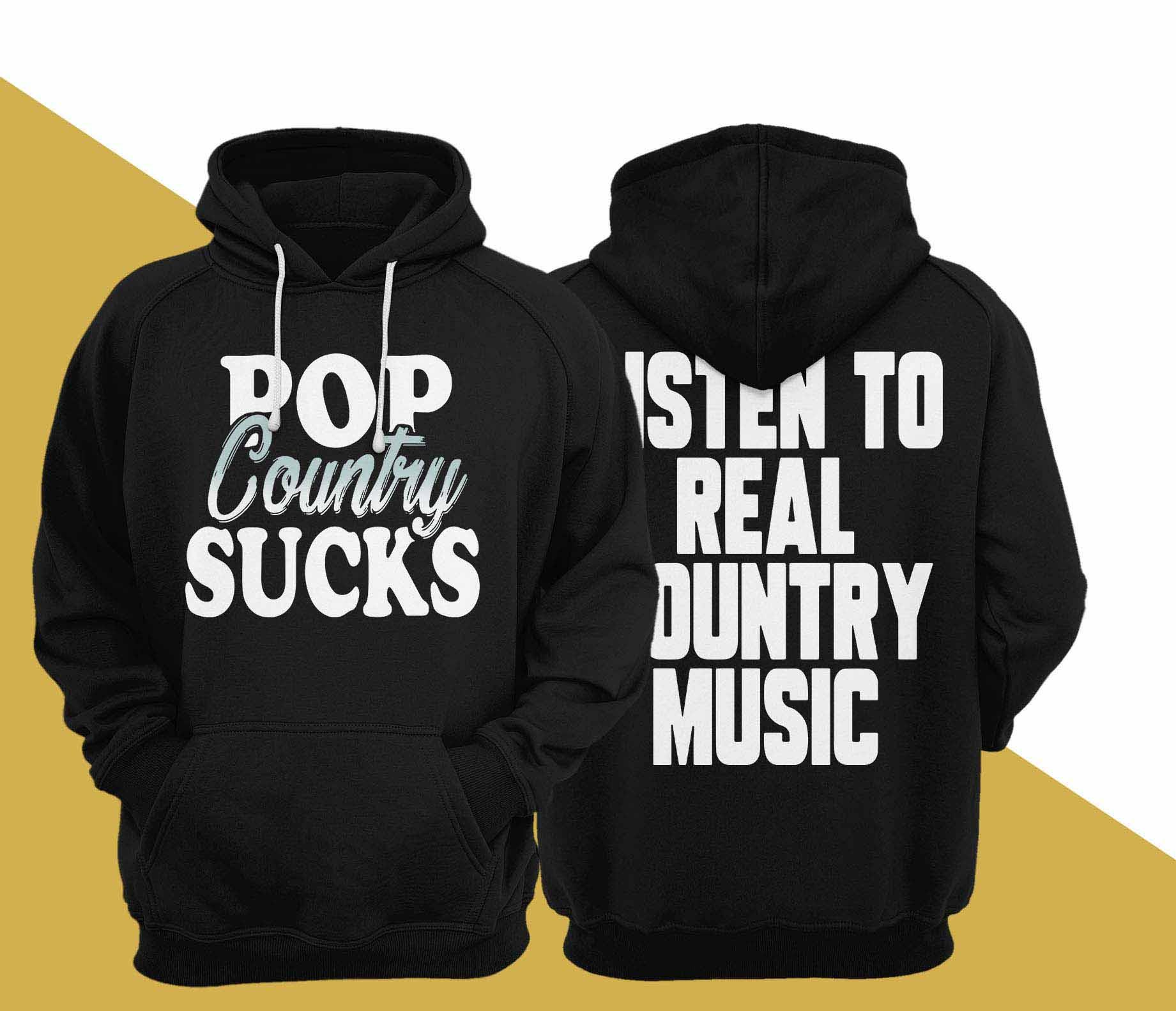 Pop Country Sucks Listen To Real Country Music Hoodie