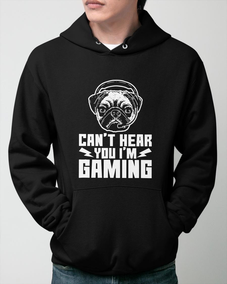 Pug Can't Hear You I'm Gaming Hoodie