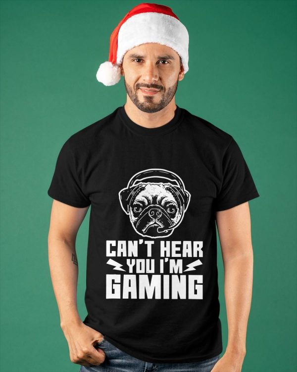 Pug Can't Hear You I'm Gaming Shirt