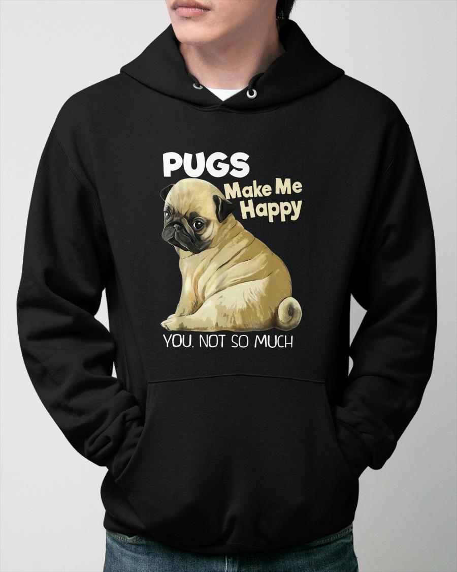 Pugs Make Me Happy You Not So Much Hoodie