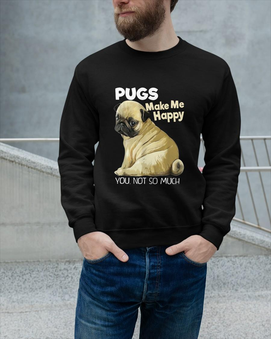Pugs Make Me Happy You Not So Much Longsleeve