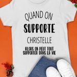 Quand On Supporte Christelle Alors On Peut Tout Supporter Dans La Vie Shirt