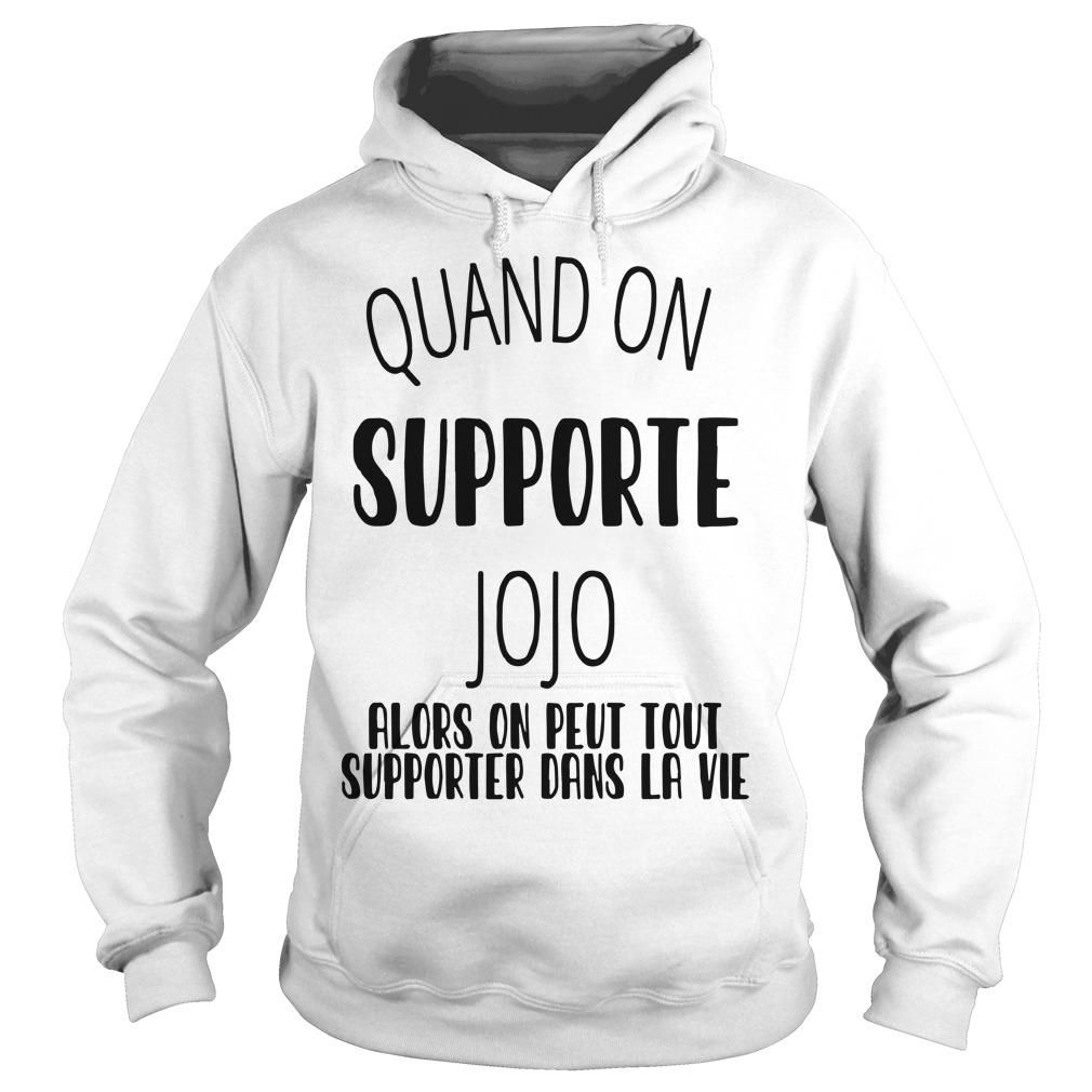 Quand On Supporte Jojo Alors On Peut Tout Supporter Dans Ta Vie Hoodie