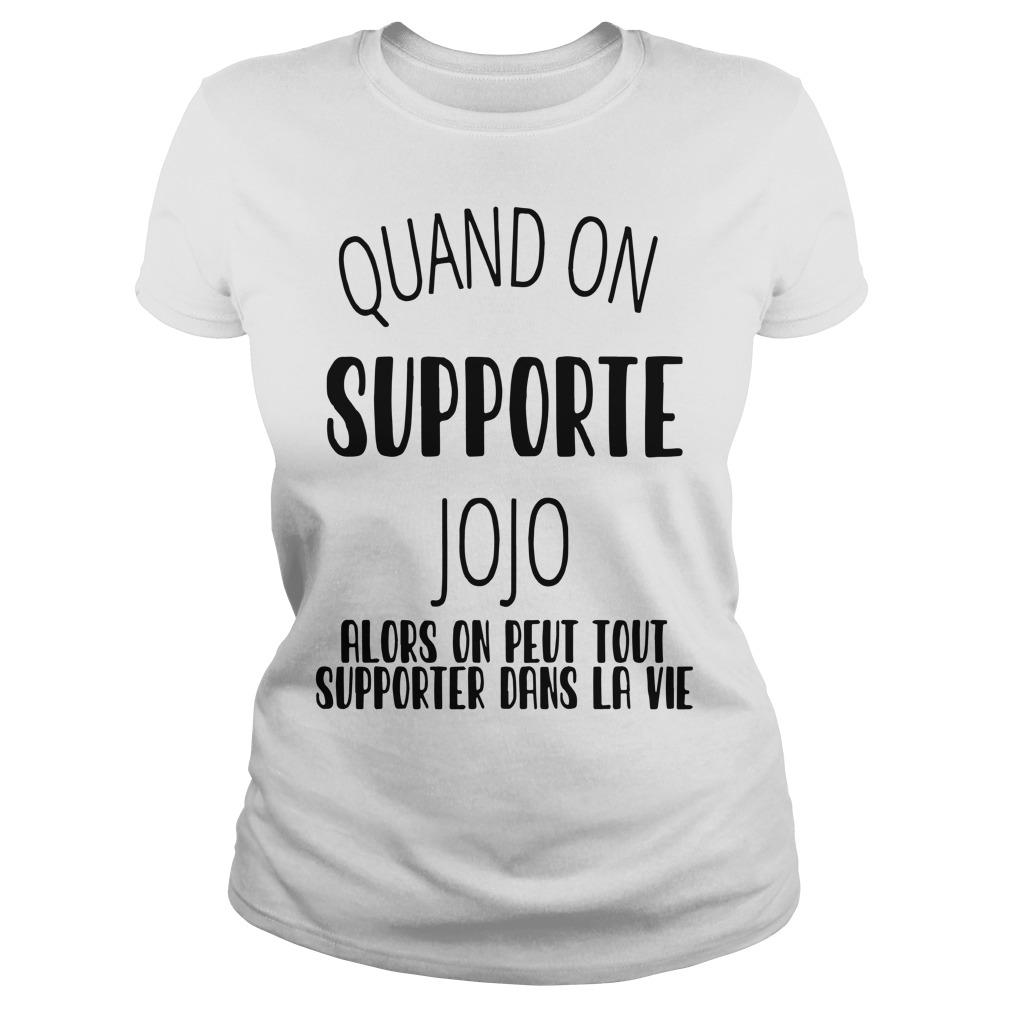 Quand On Supporte Jojo Alors On Peut Tout Supporter Dans Ta Vie Longsleeve