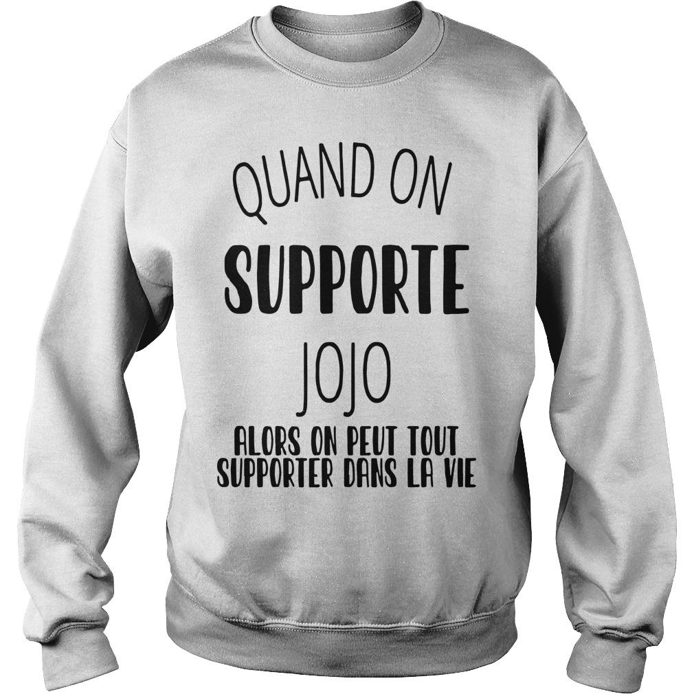 Quand On Supporte Jojo Alors On Peut Tout Supporter Dans Ta Vie Sweater