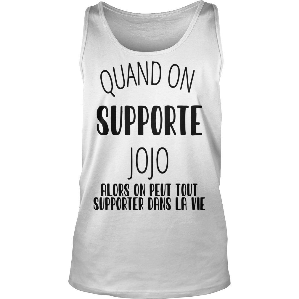 Quand On Supporte Jojo Alors On Peut Tout Supporter Dans Ta Vie Tank Top
