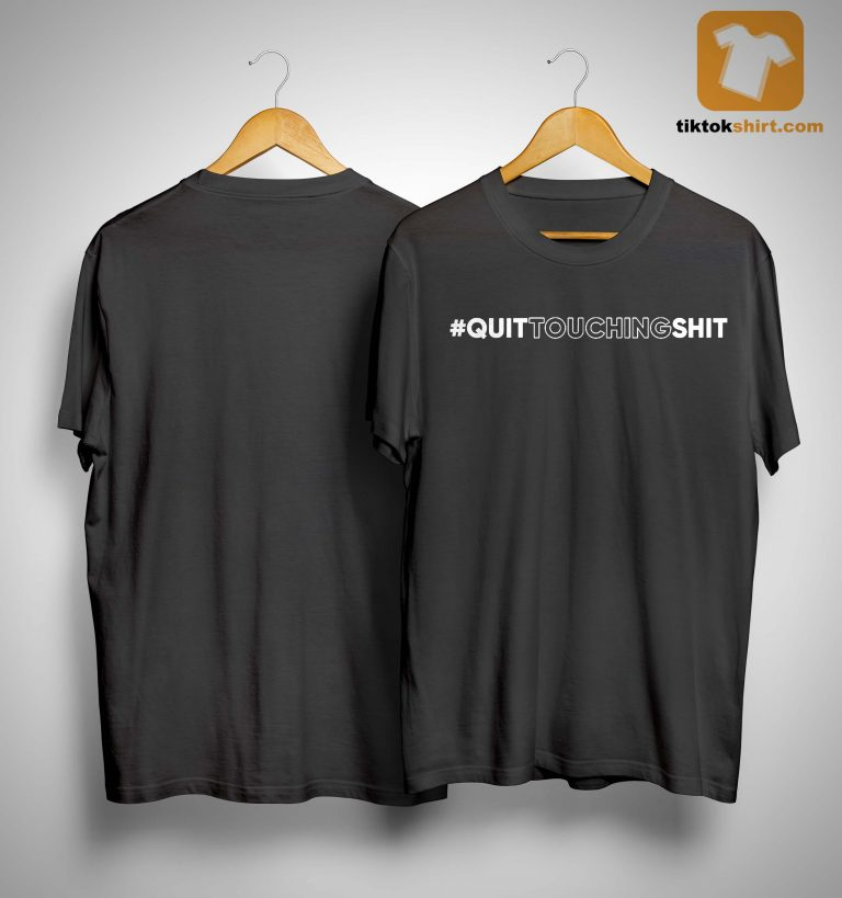 Quit Touching Shit Shirt