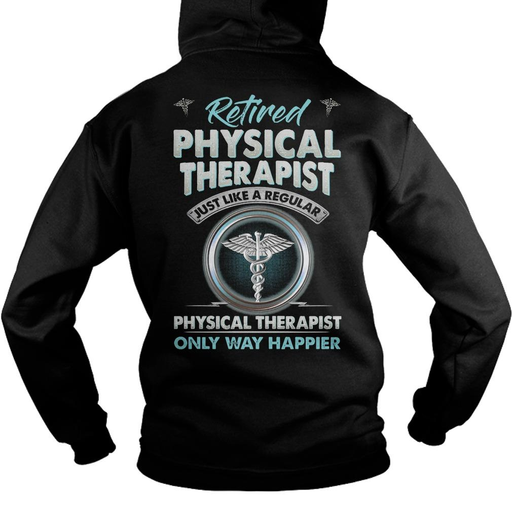Retired Physical Therapist Just Like A Regular Physical Therapist Hoodie