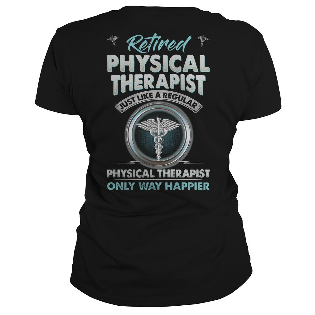 Retired Physical Therapist Just Like A Regular Physical Therapist Longsleeve