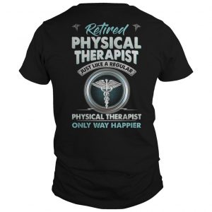Retired Physical Therapist Just Like A Regular Physical Therapist Shirt