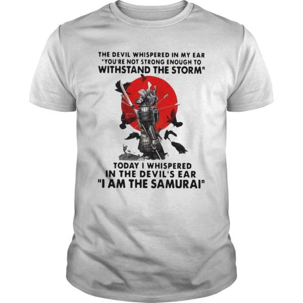 Samurai The Devil Whispered In My Ear You're Not Strong Enough Shirt
