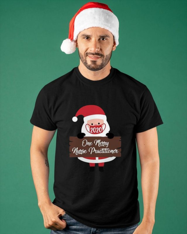Santa Claus Face Mask 2020 One Merry Nurse Practitioner Shirt
