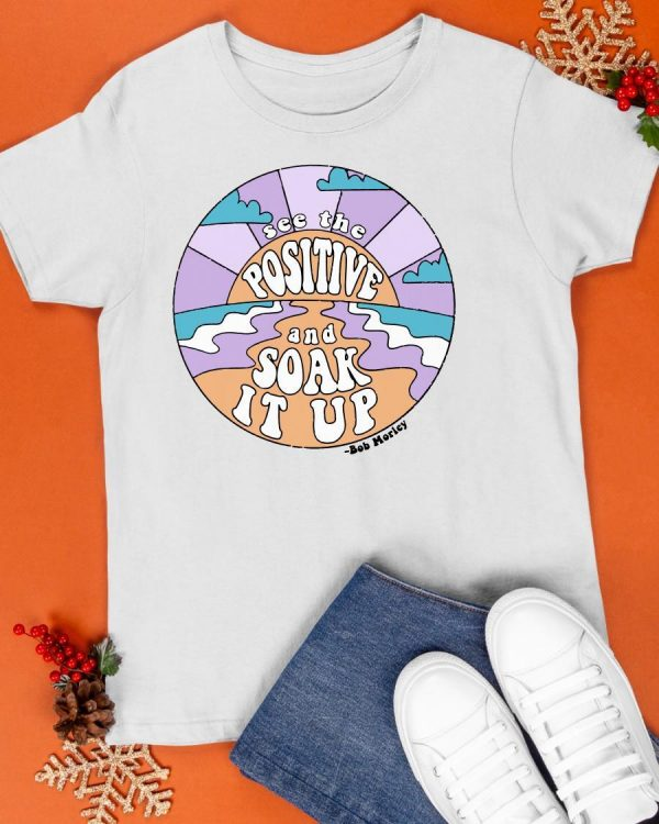 See The Positive And Soak It Up Shirt